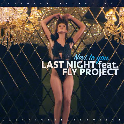 Last Night feat Fly Project – Next To You (Official Music Video)