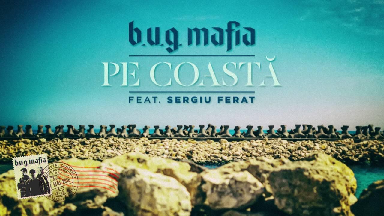 B.U.G. Mafia – Pe Coasta (feat. Sergiu Ferat) (Piesa Oficiala)